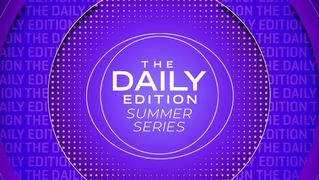The Daily Edition Summer Series